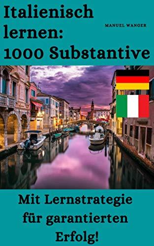 Italienisch lernen: 1000 Substantive / Vokabeln + Lernstrategie mit Karteikarten (Wörter für Anfänger, Erwachsene & Kinder) - einfaches Lernen - Kindle