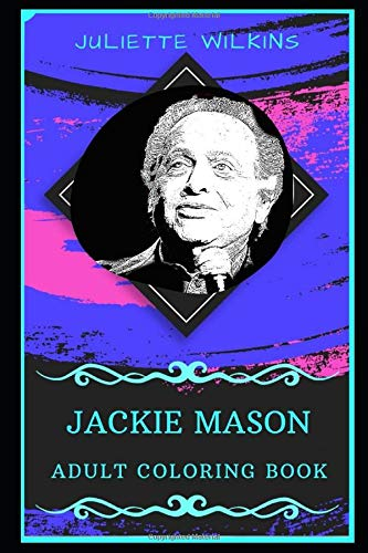 Jackie Mason Adult Coloring Book: Influential Stand-up Comedian, Film and Television Actor Adult Coloring Book (Jackie Mason Books, Band 0)