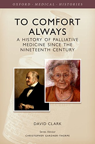 To Comfort Always: A history of palliative medicine since the nineteenth century (Oxford Medical Histories) (English Edition)