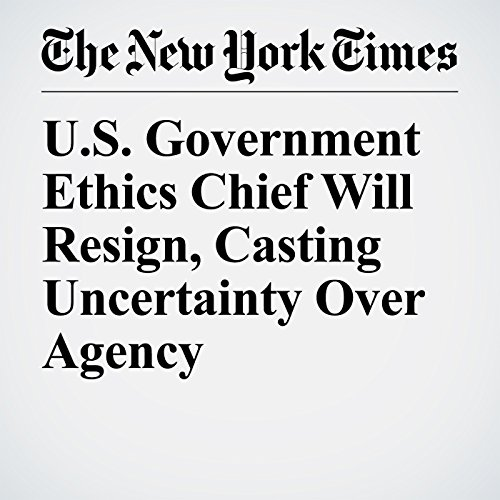 U.S. Government Ethics Chief Will Resign, Casting Uncertainty Over Agency copertina