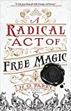 A Radical Act of Free Magic: A Novel (The Shadow Histories, 2)