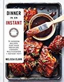 Dinner in an Instant: 75 Modern Recipes for Your Pressure Cooker, Multicooker, and Instant Pot : A...