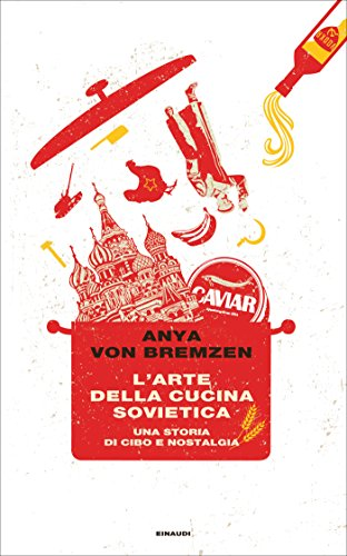 L'arte della cucina sovietica: Una storia di cibo e nostalgia (Frontiere  Einaudi) eBook: von Bremzen, Anya, Sacchi, Duccio: Amazon.it: Kindle Store