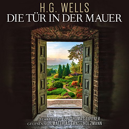 Die Tür in der Mauer                   By:                                                                                                                                 Herbert George Wells,                                                                                        Thomas Tippner                               Narrated by:                                                                                                                                 Matthias Ernst Holzmann                      Length: 1 hr and 43 mins     Not rated yet     Overall 0.0