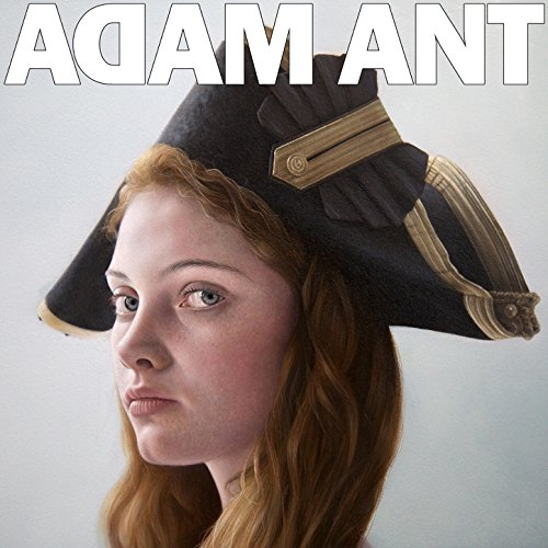 Adam Ant Is the Blueblack Hussar Marrying the Gunner's Daughter [Explicit]