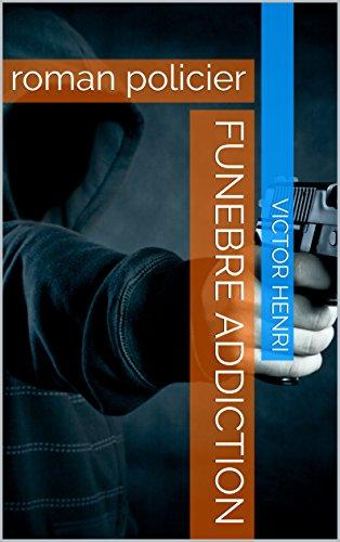Funebre Addiction: roman policier (French Edition)