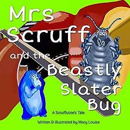 Mrs Scruff and the Beastly Slater Bug (Scruffutoe Tales Book 3) by [Mary Louise]
