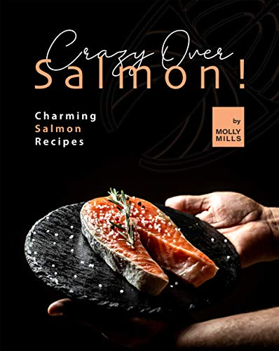 Crazy Over Salmon!: Charming Salmon Recipes