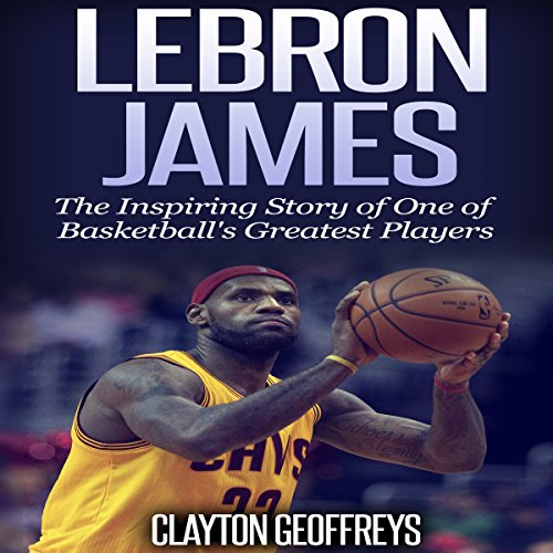 LeBron James: The Inspiring Story of One of Basketball's Greatest Players Titelbild