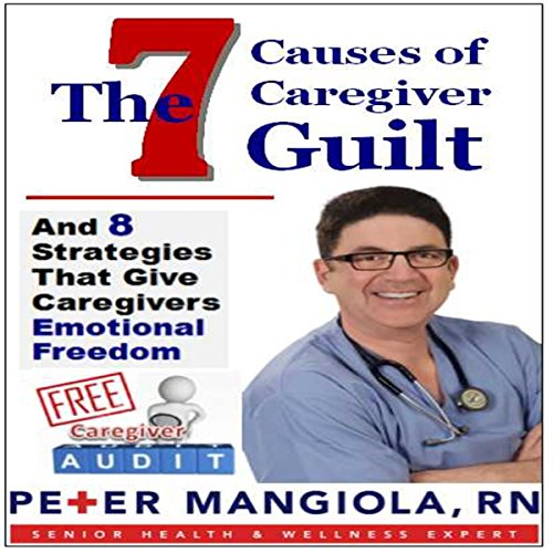 The 7 Causes of Caregiver Guilt audiobook cover art