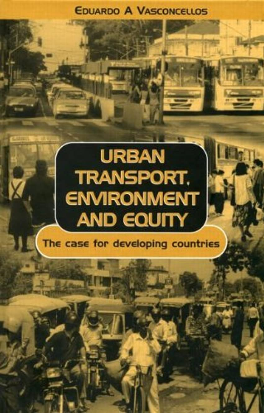 Urban Transport, Environment and Equity: The Case for Developing Countries by Eduardo Alcantara Vasconcellos (2001-02-01)