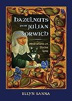Hazelnuts from Julian of Norwich: Meditations on Divine Love