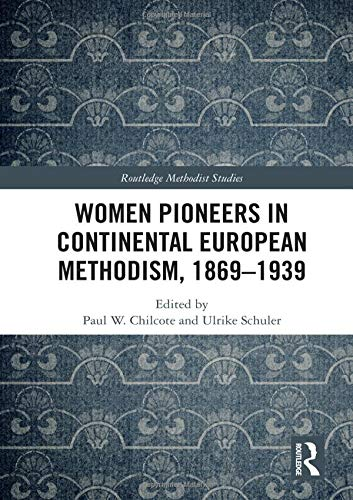 Compare Textbook Prices for Women Pioneers in Continental European Methodism, 1869-1939 Routledge Methodist Studies Series 1 Edition ISBN 9781138633049 by Chilcote, Paul W.,Schuler, Ulrike
