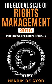 The Global State of Rights Management 2016: Interviews with Industry Professionals by [Henrik De Gyor]