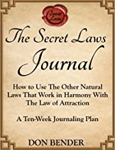 The Secret Laws Journal: How to Use the Other Natural Laws That Work In Harmony With The Law of Attraction: A Ten-Week Journaling Plan