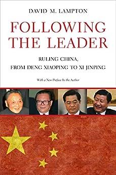 Following the Leader: Ruling China, from Deng Xiaoping to Xi Jinping by [David M. Lampton]