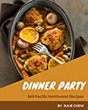 365 Pacific Northwest Dinner Party Recipes: Start a New Cooking Chapter with Pacific Northwest Dinner Party Cookbook!