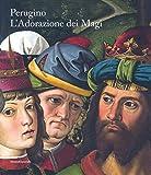 Perugino. L'Adorazione dei Magi. Catalogo della mostra (Milano, 1 dicembre 2018-13 gennaio 2019). Ediz. italiana e inglese