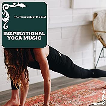 Inspirational Yoga Music - The Tranquility Of The Soul