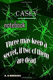 Casey notebook V1 (journal, diary) Three may keep a secret if two of them are dead: notebook for Casey with lined papers