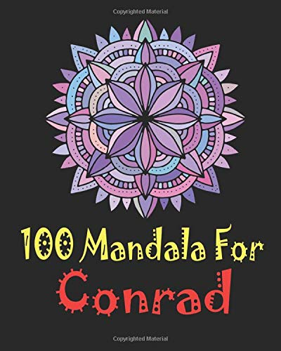 100 Mandala for Conrad: Adult Coloring Book , 100 UNIQUE MANDALAS Gift for Conrad, stress relief coloring books for adults, World's Most Beautiful ... and Relaxation, Mandalas to Color for Conrad