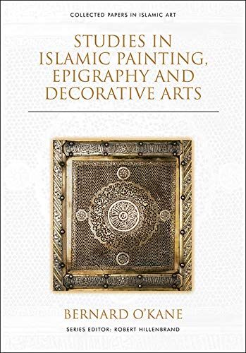 Compare Textbook Prices for Studies in Islamic Painting, Epigraphy and Decorative Arts Collected Papers in Islamic Art 1 Edition ISBN 9781474474764 by O'Kane, Bernard