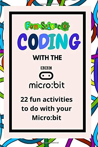 Coding with the BBC Micro:bit.: 22 fun projects to code including games, lights and animations.
