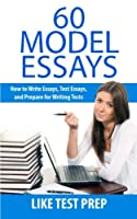 60 Model Essays: For Writing Tests
