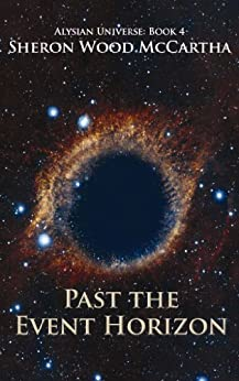 Past the Event Horizon: Space Exploration and First Contact (Alysian Universe Series Book 4) by [Sheron Wood McCartha]