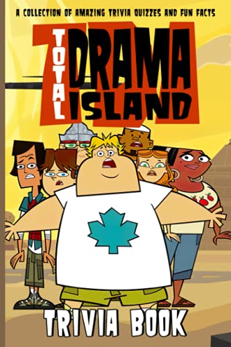 Quizzes Fun Facts Total Drama Island Trivia Book: The Revealing Stories Behind Total Drama Island Relaxation