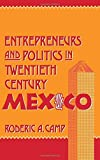 Entrepreneurs and Politics in Twentieth-Century Mexico by Roderic Ai Camp (1989-06-01)