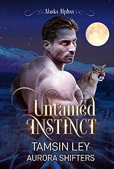 Untamed Instinct (Alaska Alphas Book 1) by [Tamsin Ley, Aurora Shifters]