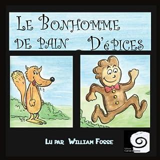 Le bonhomme de pain d'épices                   De :                                                                                                                                 auteur inconnu                               Lu par :                                                                                                                                 William Fosse                      Durée : 5 min     2 notations     Global 3,0