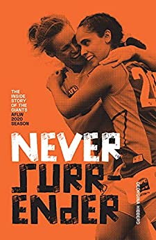Never Surrender: The inside story of the Giants AFLW 2020 season by [Georgina Hibberd]