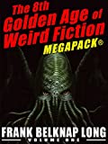 The 8th Golden Age of Weird Fiction MEGAPACK®: Frank Belknap Long (Vol. 1) (English Edition)