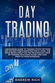 DAY TRADING: A BEGINNERS GUIDE TO TRADING STOCK OPTIONS AND ONLINE FOREX INVESTING FOR A LIVING. THE BOOK BASES ITSELF ON THE PSYCHOLOGY USED BY TRADERS ... MAKE MONEY AND GAIN PROFITS FROM DIVIDENDS.