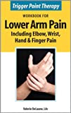Trigger Point Therapy Workbook for Lower Arm Pain including Elbow, Wrist, Hand & Finger Pain (English Edition)