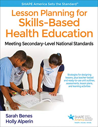 Compare Textbook Prices for Lesson Planning for Skills-Based Health Education: Meeting Secondary-Level National Standards SHAPE America set the Standard First Edition ISBN 9781492558040 by Benes, Sarah,Alperin, Holly