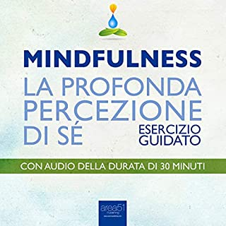 Mindfulness - La profonda percezione di sé     Esercizio guidato              Di:                                                                                                                                 Michael Doody                               Letto da:                                                                                                                                 Valentina Palmieri                      Durata:  33 min     13 recensioni     Totali 4,5