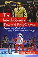 The Interdisciplinary Theatre of Ping Chong: Exploring Curiosity and Otherness on Stage