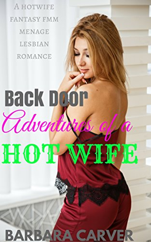 Backdoor Adventures of a Hotwife : A Hotwife Fantasy MFM menage and Lesbian romance