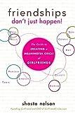 Friendships Don't Just Happen- Shasta Nelson, M.Div