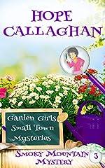 Smoky Mountain Mystery: A Garden Girls Small Town Mystery (Garden Girls Christian Cozy Mystery Series Book 3)