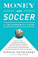 Money and Soccer: A Soccernomics Guide: Why Chievo Verona, Unterhaching, and Scunthorpe United Will Never Win the Champions League, Why Manchester City, Roma, and Paris St. Germain Can, and Why Real Madrid, Bayern Munich, and Manchester United Cannot Be Stopped