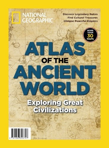 National Geographic Atlas of the Ancient World: Exploring Great Civilizations