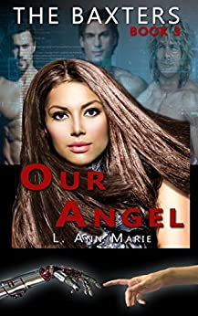 The Baxter's: Our Angel: Book Three by [L. Ann Marie]
