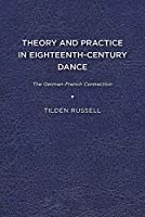 Theory and Practice in Eighteenth Century Dance: The German French Connection (Studies in Seventeenth- And Eighteenth-Century Art and Cultu)