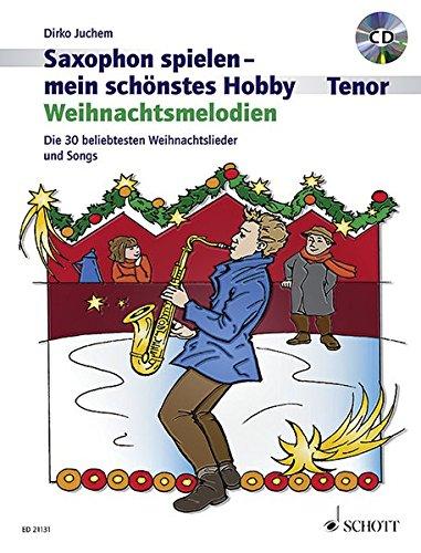 Weihnachtsmelodien: die 30 beliebtesten Weihnachtslieder und Songs (inkl. 1 CD): Weihnachtsmelodien. Tenor-Saxophon, Klavier ad libitum. Ausgabe mit CD. (Saxophon spielen - mein schönstes Hobby)