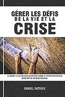 Gérer Les Défis De La Vie Et La Crise: Le secret et le pouvoir de rester ferme et d'être victorieux dans notre vie quotidienne.