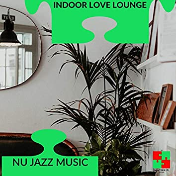 Indoor Love Lounge - Nu Jazz Music